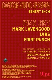 Event poster for Dogtown Studio Sessions Benefit Show feat. Pink Sky + Mark Lavengood + LVRS + Fruit Punch